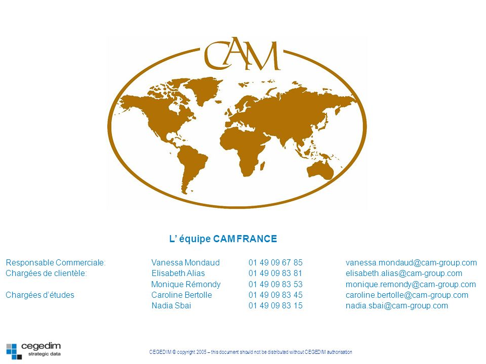 L' équipe CAM FRANCE Responsable Commerciale: Vanessa Mondaud 01 49 09 67 85 vanessa.mondaud@cam-group.com.