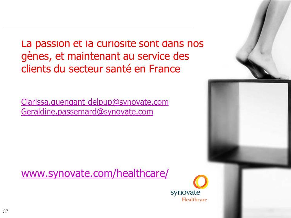 La passion et la curiosité sont dans nos gènes, et maintenant au service des clients du secteur santé en France Clarissa.guengant-delpup@synovate.com Geraldine.passemard@synovate.com www.synovate.com/healthcare/
