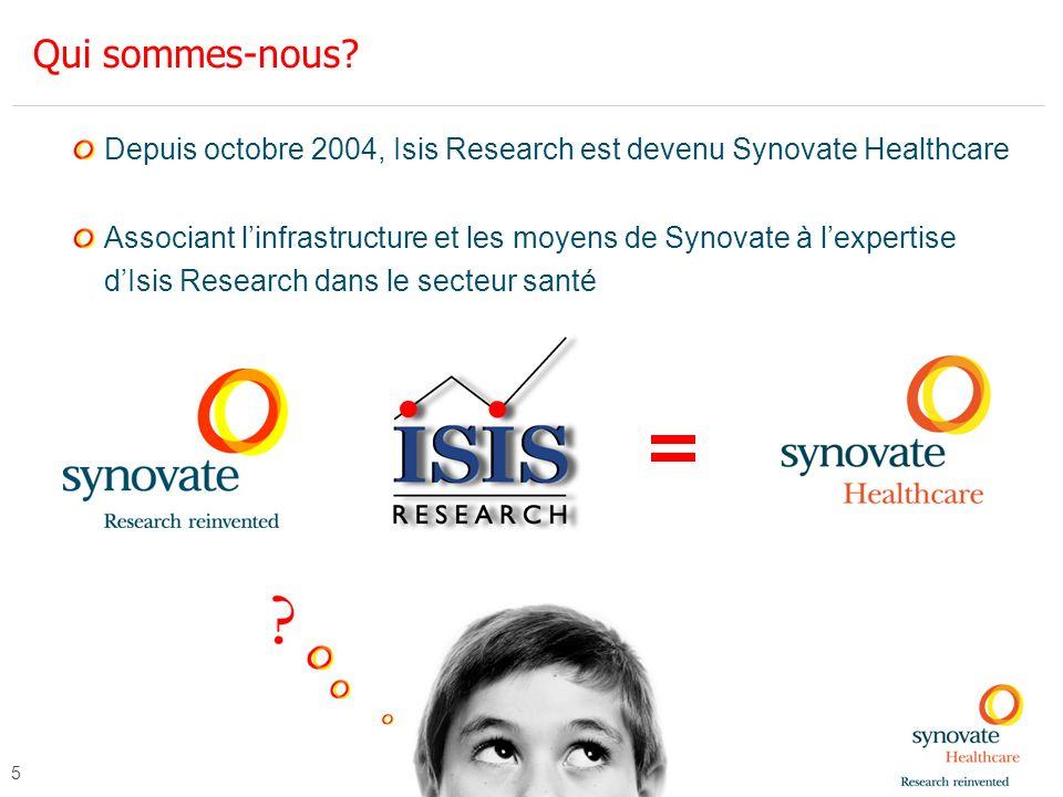 Qui sommes-nous Depuis octobre 2004, Isis Research est devenu Synovate Healthcare.