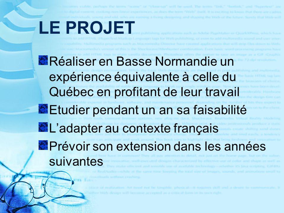 LE PROJET Réaliser en Basse Normandie un expérience équivalente à celle du Québec en profitant de leur travail.