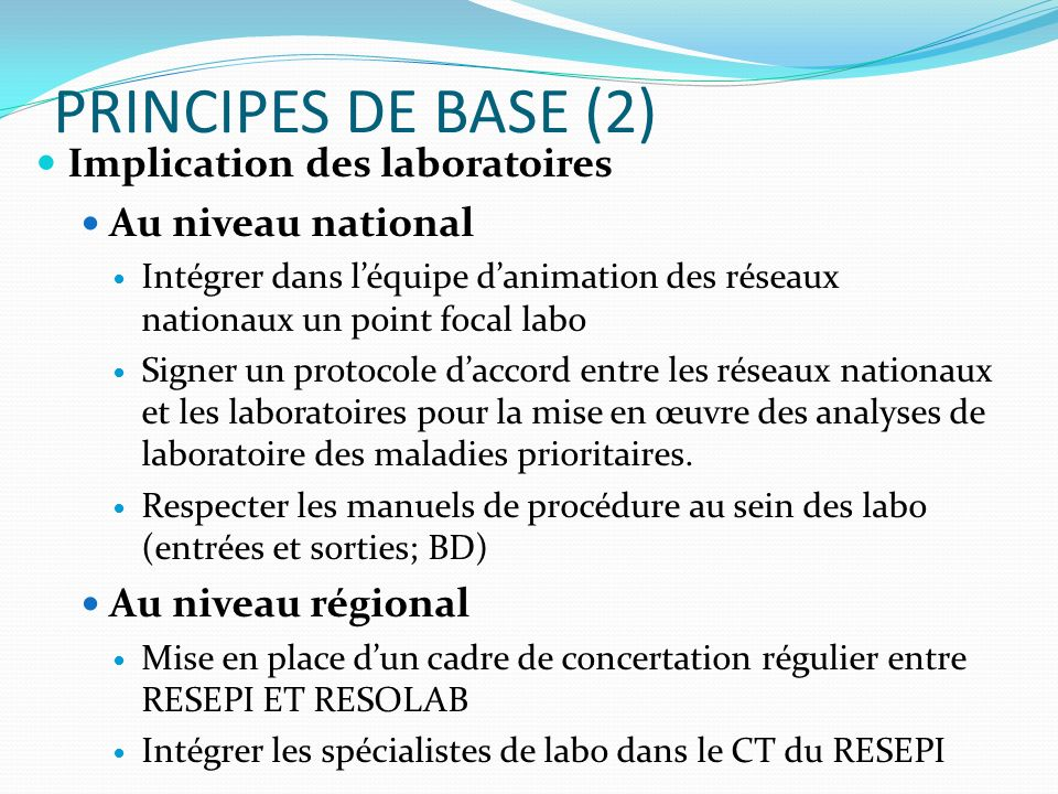 PRINCIPES DE BASE (2) Implication des laboratoires Au niveau national