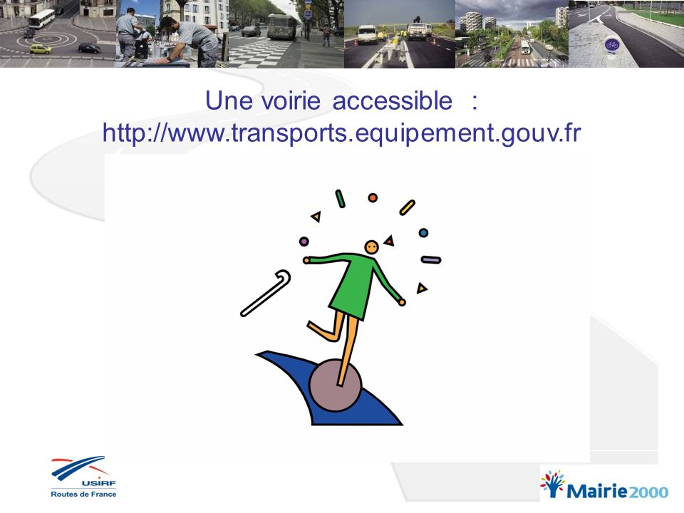 Une voirie accessible : http://www.transports.equipement.gouv.fr