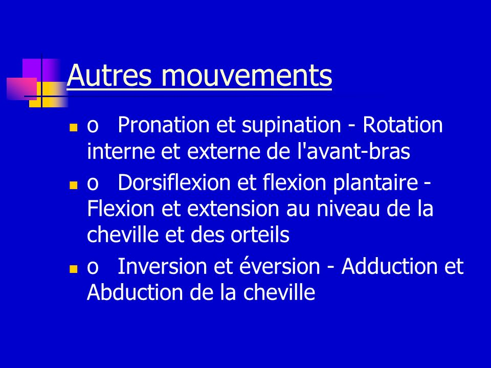 Autres mouvements o Pronation et supination - Rotation interne et externe de l avant-bras.