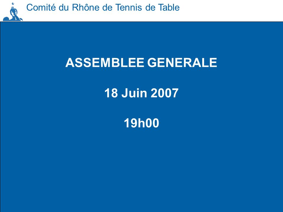 ASSEMBLEE GENERALE 18 Juin 2007 19h00