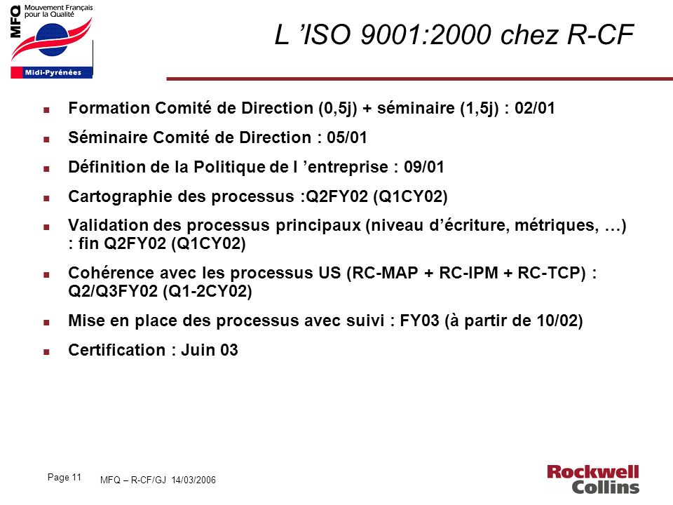 L 'ISO 9001:2000 chez R-CF Formation Comité de Direction (0,5j) + séminaire (1,5j) : 02/01. Séminaire Comité de Direction : 05/01.