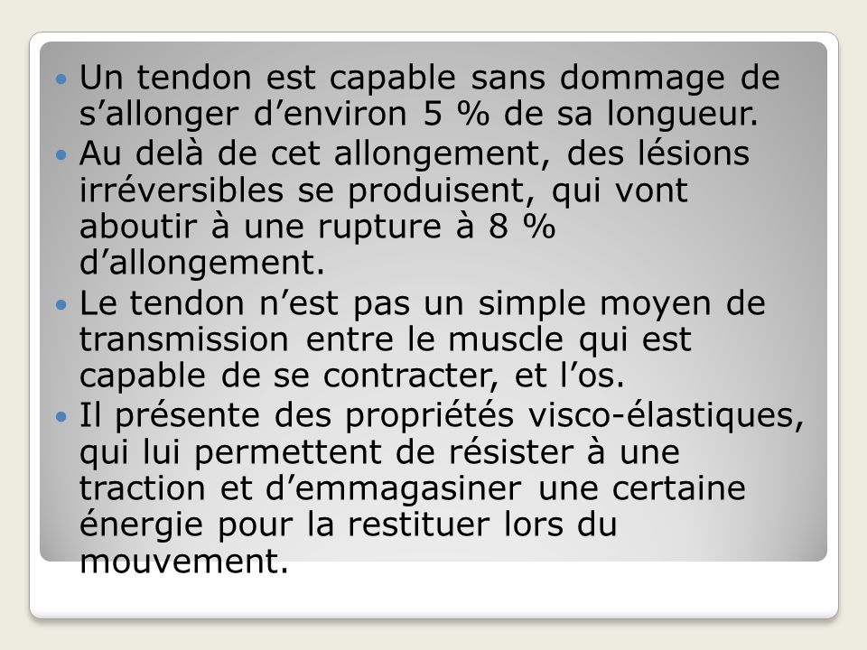 Un tendon est capable sans dommage de s'allonger d'environ 5 % de sa longueur.