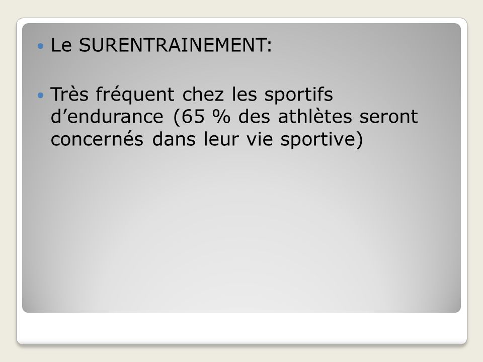 Le SURENTRAINEMENT:Très fréquent chez les sportifs d'endurance (65 % des athlètes seront concernés dans leur vie sportive)