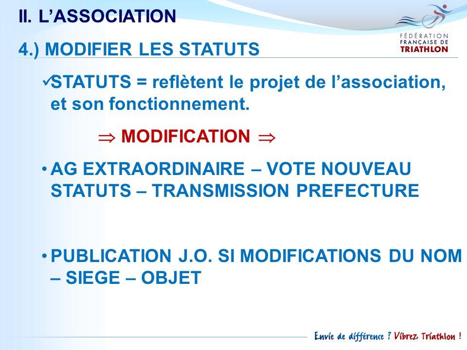 II. L'ASSOCIATION4.) MODIFIER LES STATUTS. STATUTS = reflètent le projet de l'association, et son fonctionnement.