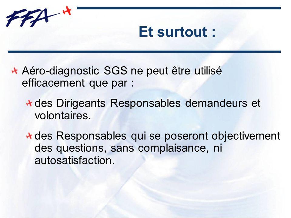 Et surtout : Aéro-diagnostic SGS ne peut être utilisé efficacement que par : des Dirigeants Responsables demandeurs et volontaires.