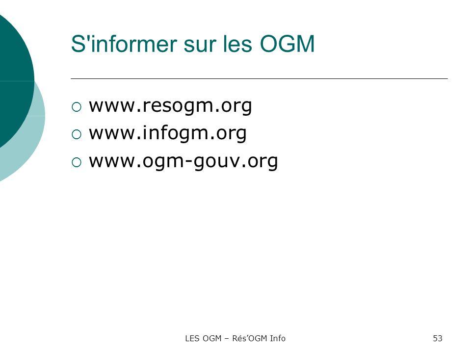 S informer sur les OGM www.resogm.org www.infogm.org www.ogm-gouv.org