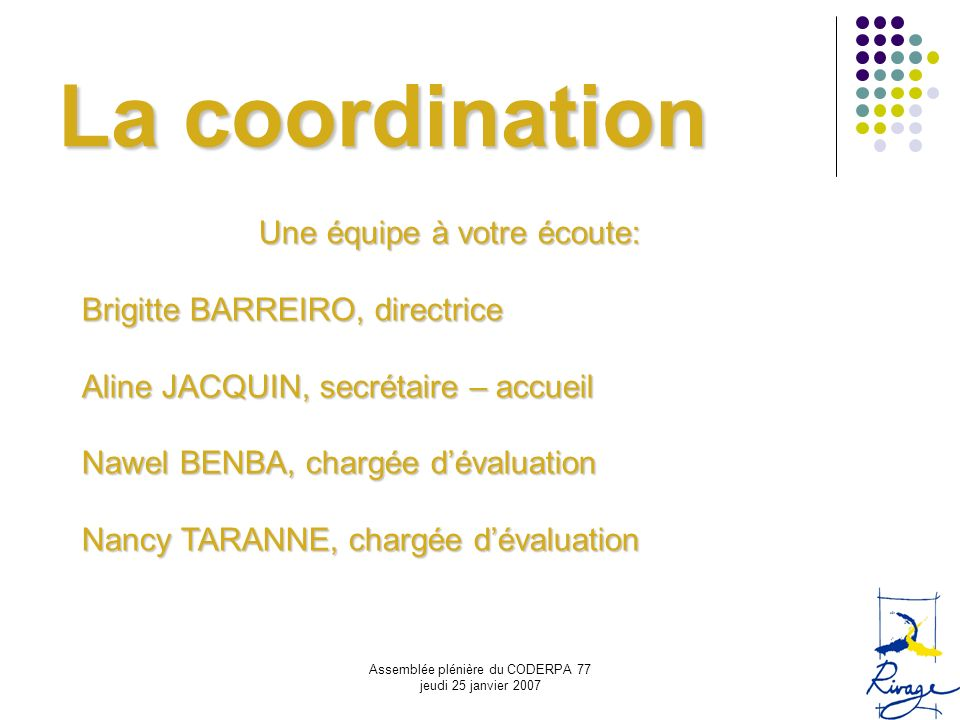 La coordination Une équipe à votre écoute: