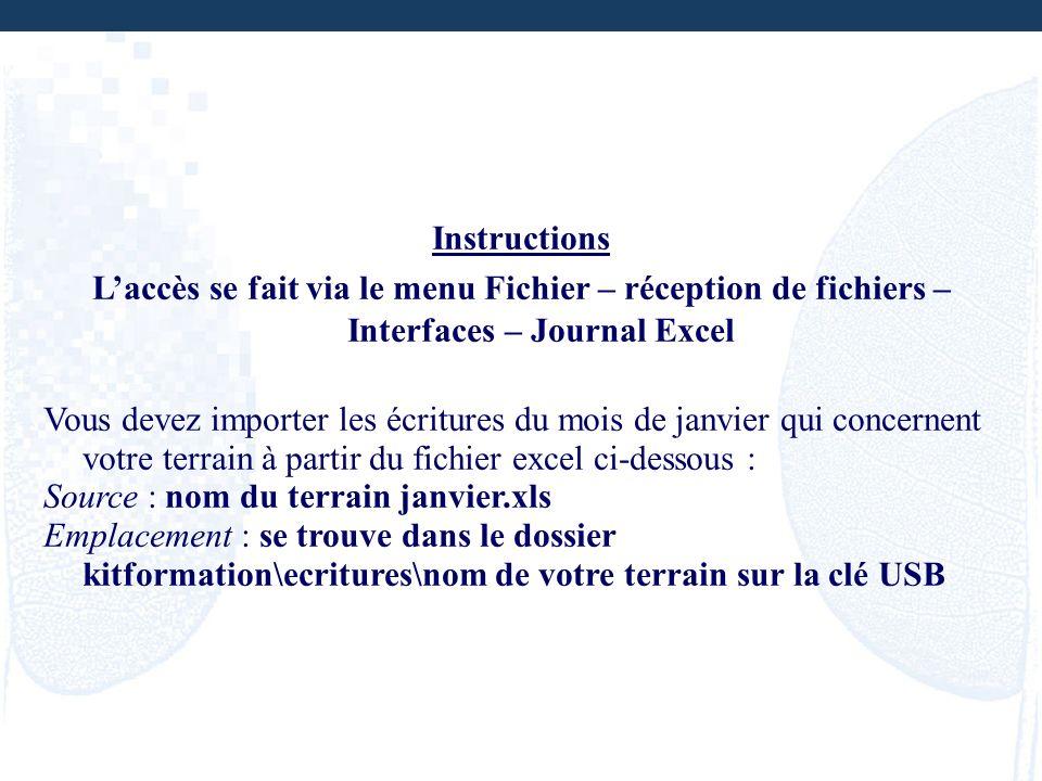 Instructions L'accès se fait via le menu Fichier – réception de fichiers – Interfaces – Journal Excel.