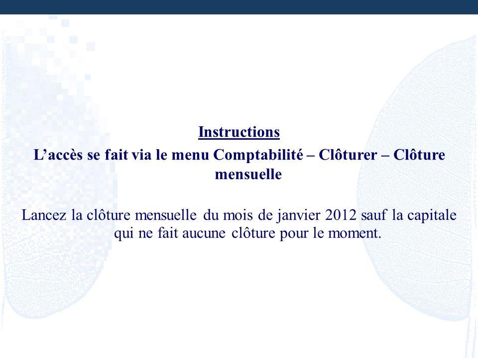 Instructions L'accès se fait via le menu Comptabilité – Clôturer – Clôture mensuelle.