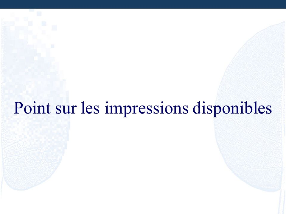 Point sur les impressions disponibles