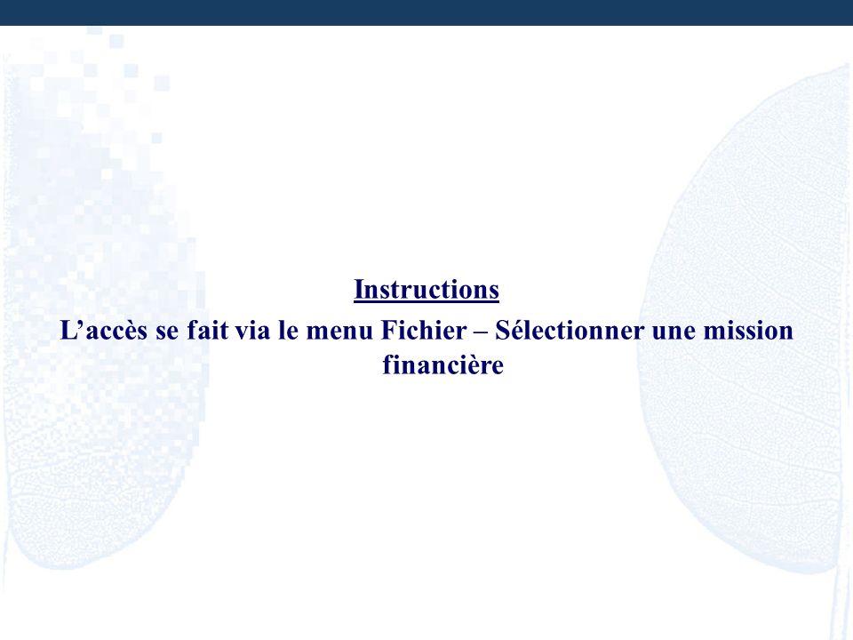 Instructions L'accès se fait via le menu Fichier – Sélectionner une mission financière