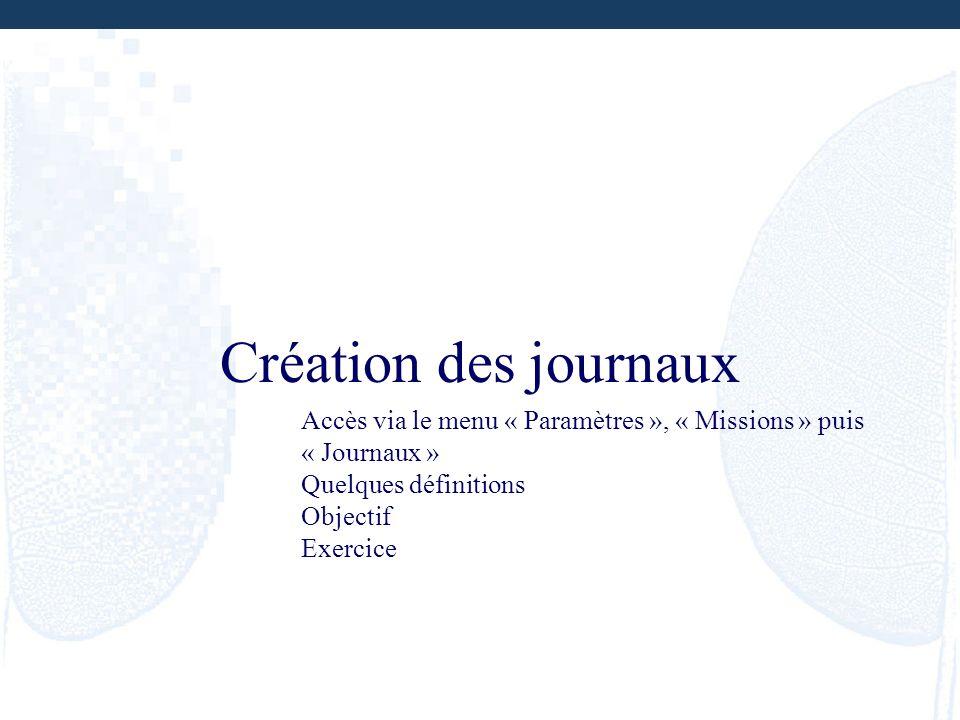 Création des journaux Accès via le menu « Paramètres », « Missions » puis « Journaux » Quelques définitions.