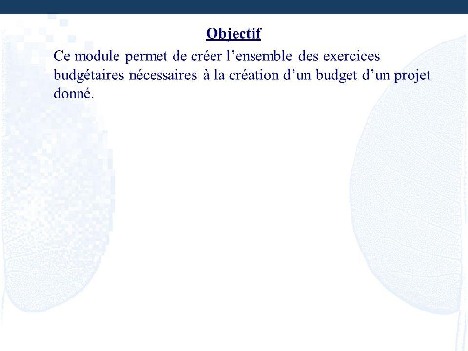Objectif Ce module permet de créer l'ensemble des exercices budgétaires nécessaires à la création d'un budget d'un projet donné.