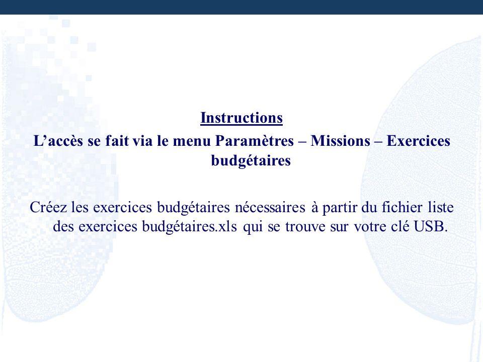 Instructions L'accès se fait via le menu Paramètres – Missions – Exercices budgétaires.