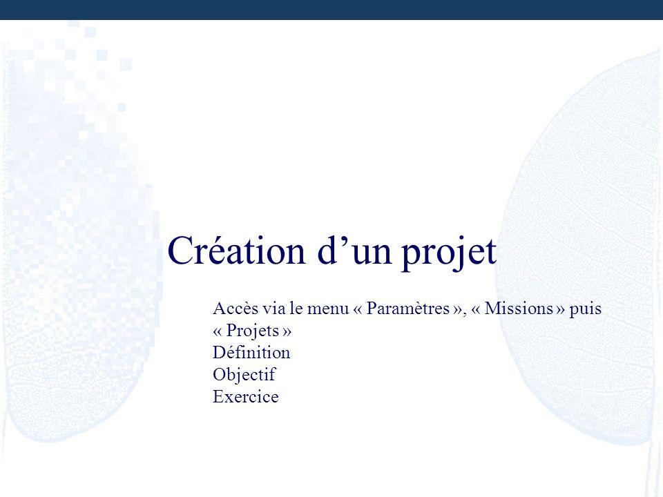 Création d'un projet Accès via le menu « Paramètres », « Missions » puis « Projets » Définition. Objectif.