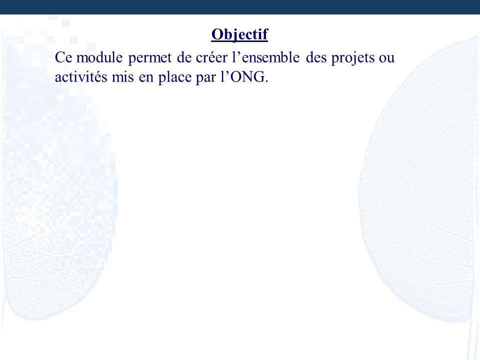 Objectif Ce module permet de créer l'ensemble des projets ou activités mis en place par l'ONG.