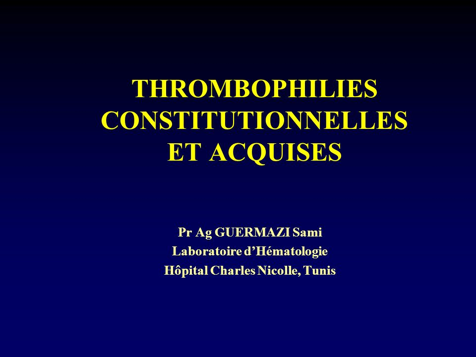 THROMBOPHILIES CONSTITUTIONNELLES ET ACQUISES