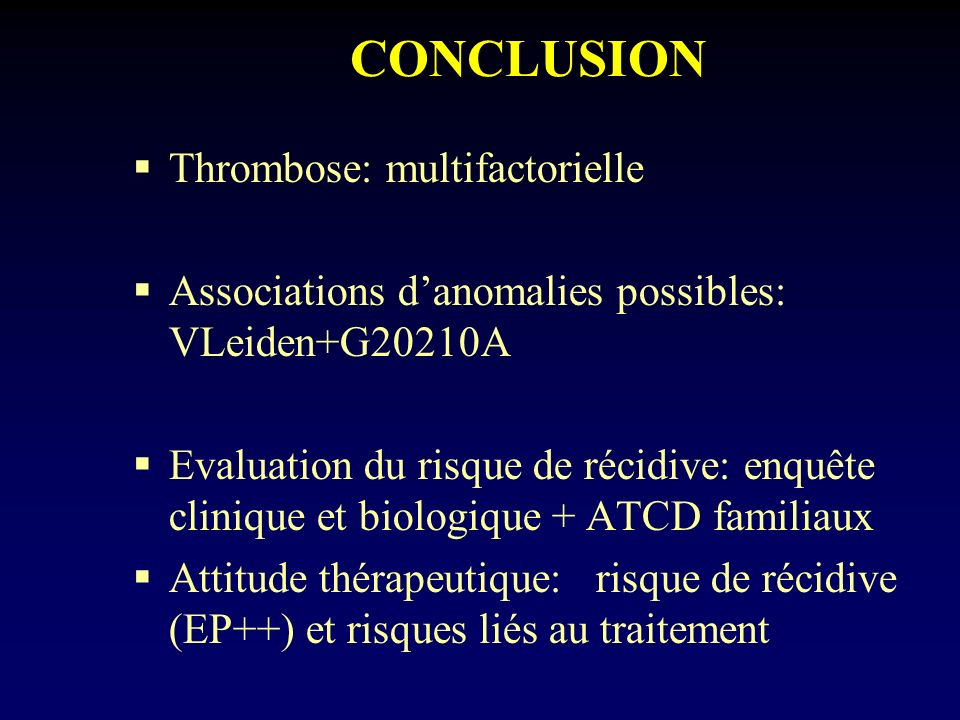CONCLUSION Thrombose: multifactorielle