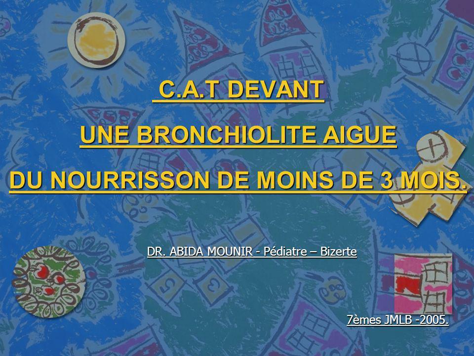 C.A.T DEVANT UNE BRONCHIOLITE AIGUE DU NOURRISSON DE MOINS DE 3 MOIS.