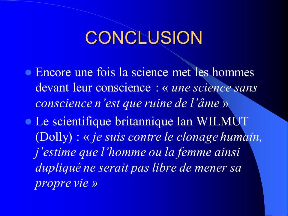 CONCLUSION Encore une fois la science met les hommes devant leur conscience : « une science sans conscience n'est que ruine de l'âme »