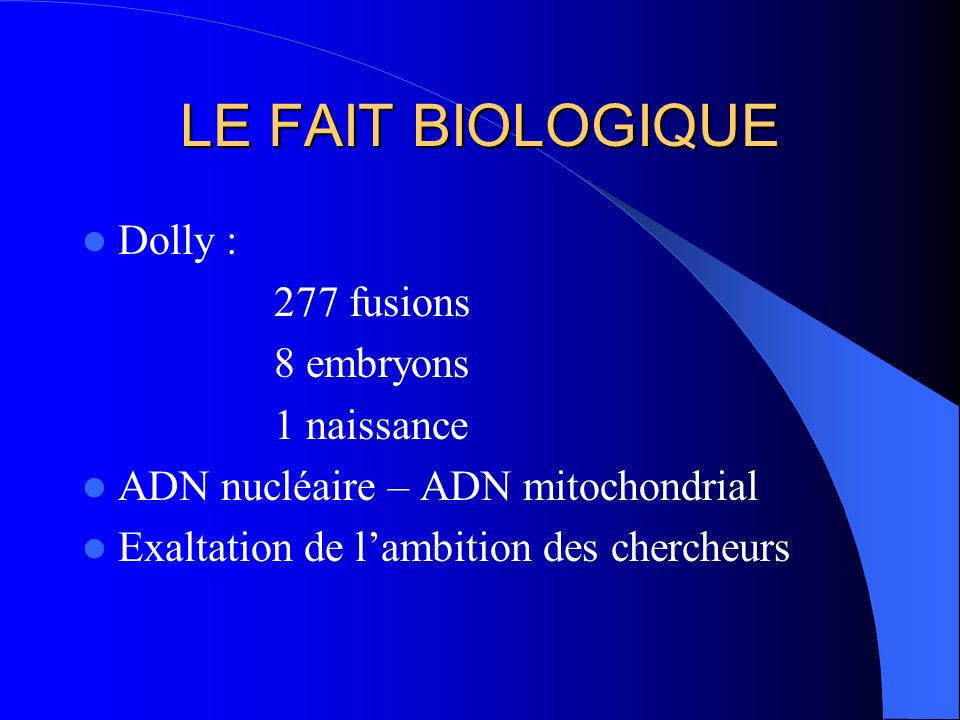 LE FAIT BIOLOGIQUE Dolly : 277 fusions 8 embryons 1 naissance