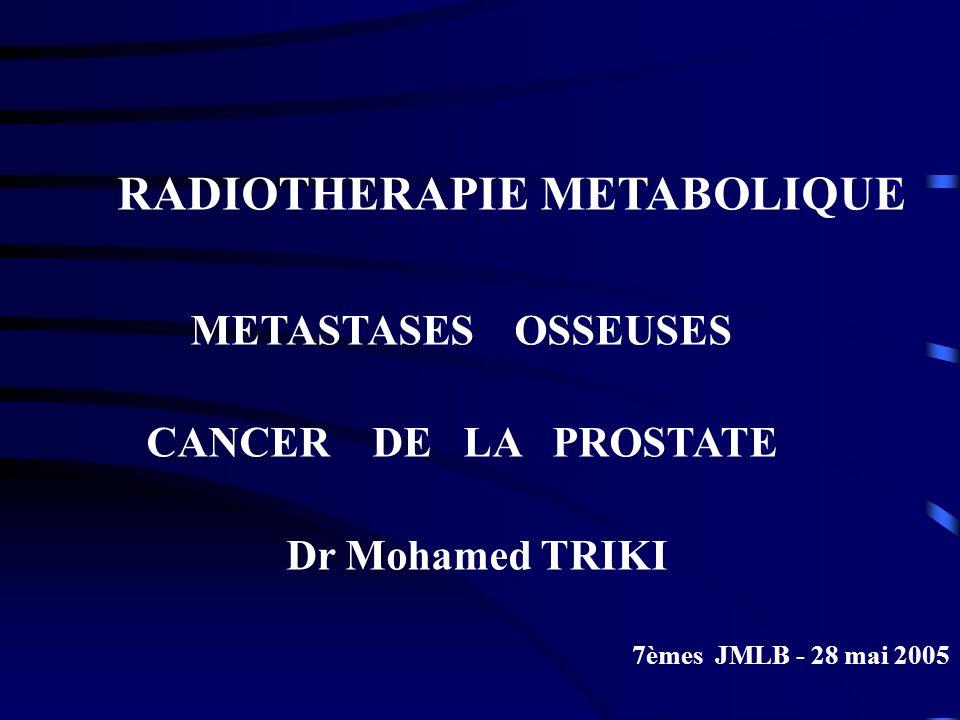 Dr Mohamed TRIKI RADIOTHERAPIE METABOLIQUE METASTASES OSSEUSES