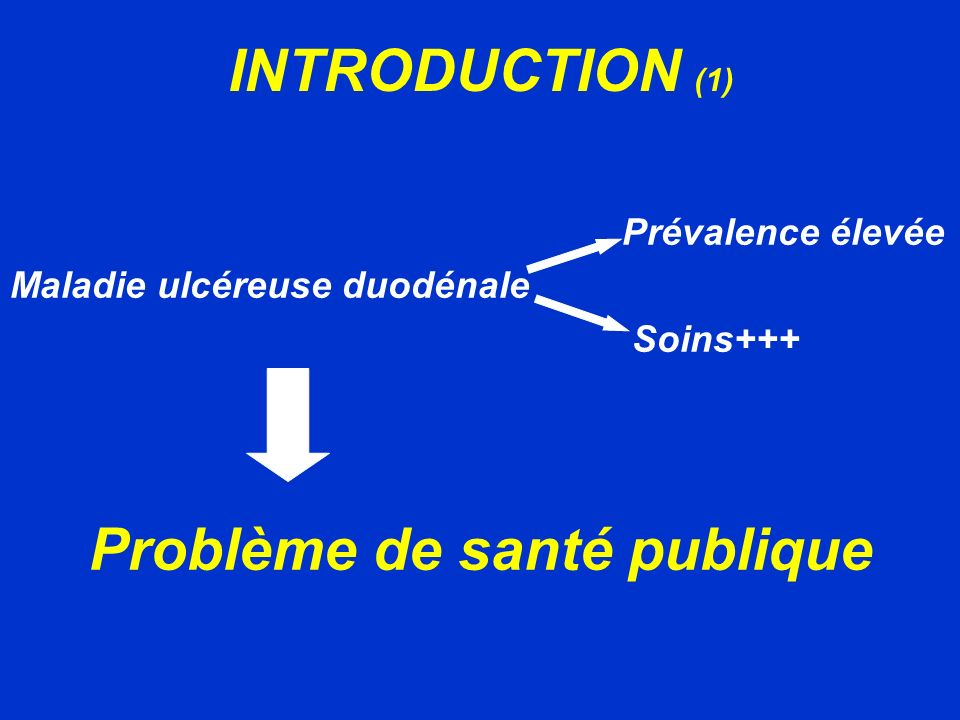 INTRODUCTION (1) Maladie ulcéreuse duodénale Soins+++