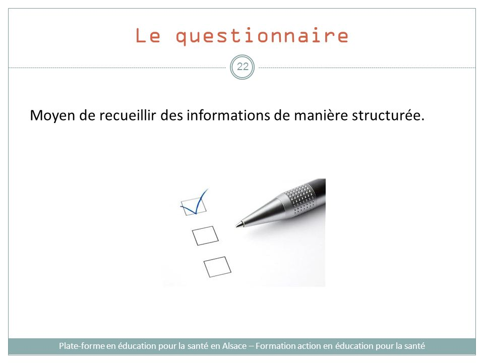 Le questionnaire Moyen de recueillir des informations de manière structurée.