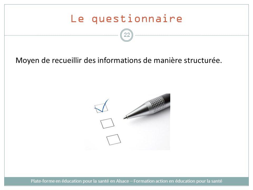 Le questionnaireMoyen de recueillir des informations de manière structurée.