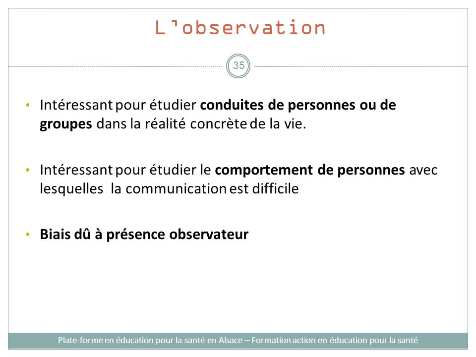 L'observation Intéressant pour étudier conduites de personnes ou de groupes dans la réalité concrète de la vie.