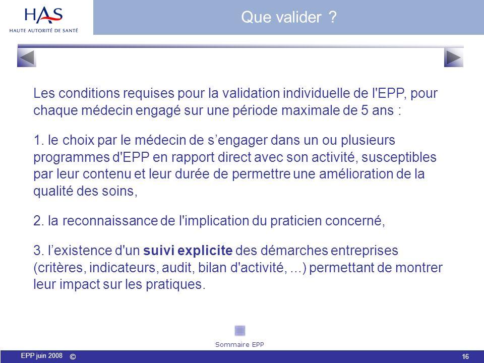 Que valider Les conditions requises pour la validation individuelle de l EPP, pour chaque médecin engagé sur une période maximale de 5 ans :