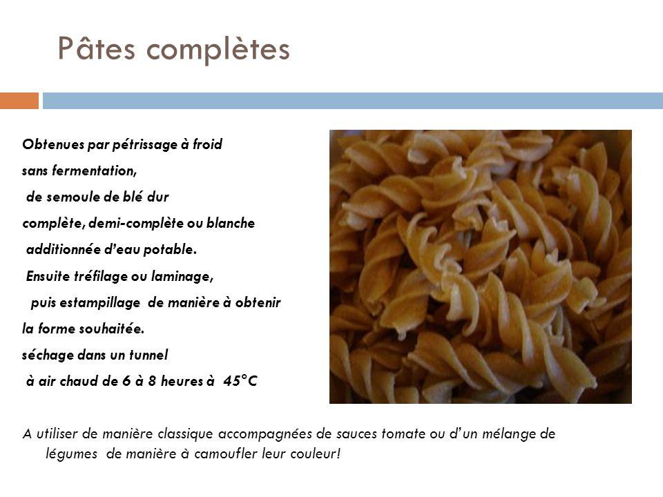 Pâtes complètes Obtenues par pétrissage à froid sans fermentation,