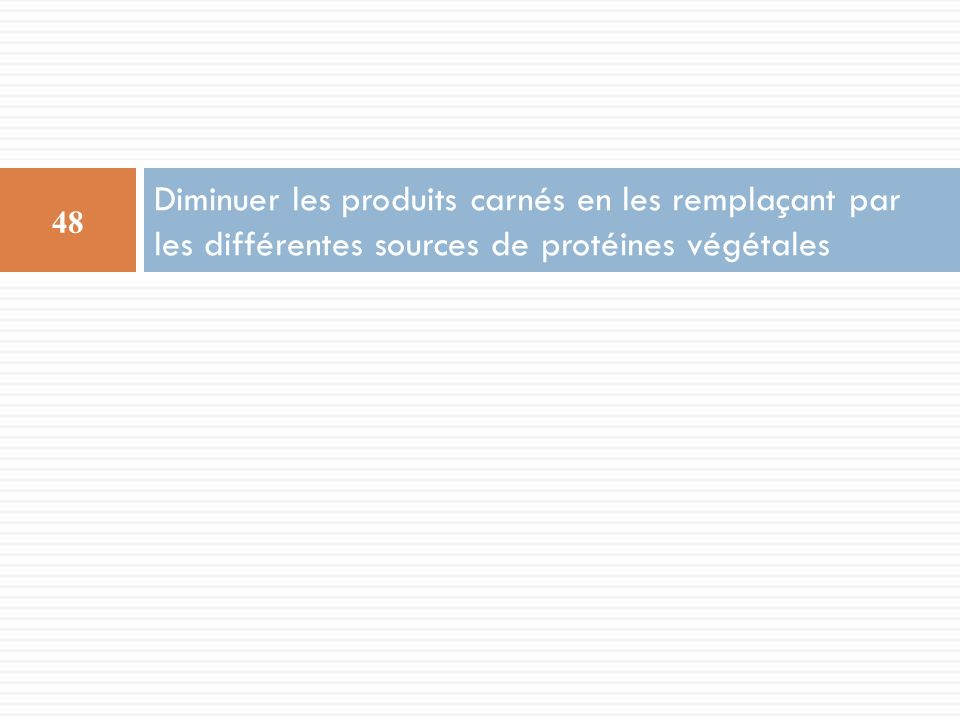 Diminuer les produits carnés en les remplaçant par les différentes sources de protéines végétales
