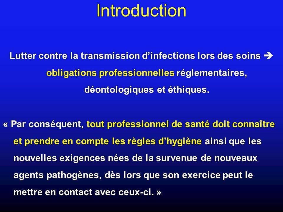 IntroductionLutter contre la transmission d'infections lors des soins  obligations professionnelles réglementaires, déontologiques et éthiques.