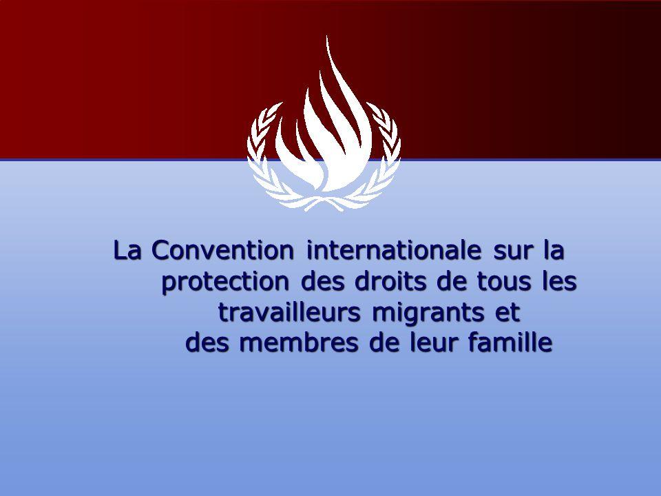 La Convention internationale sur la protection des droits de tous les travailleurs migrants et des membres de leur famille