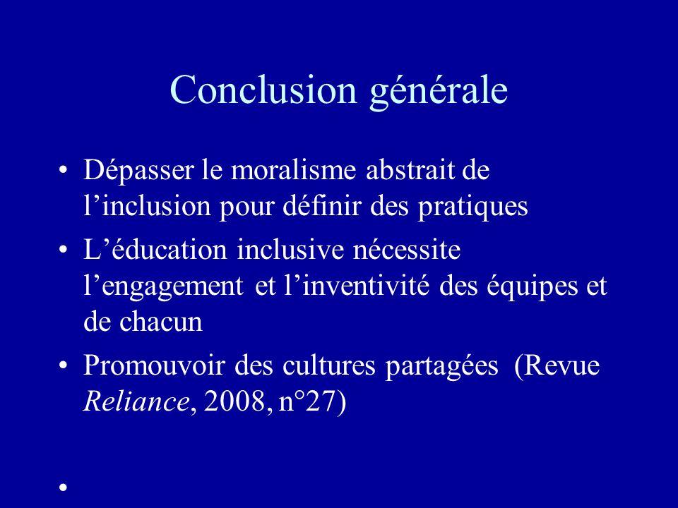 Conclusion générale Dépasser le moralisme abstrait de l'inclusion pour définir des pratiques.