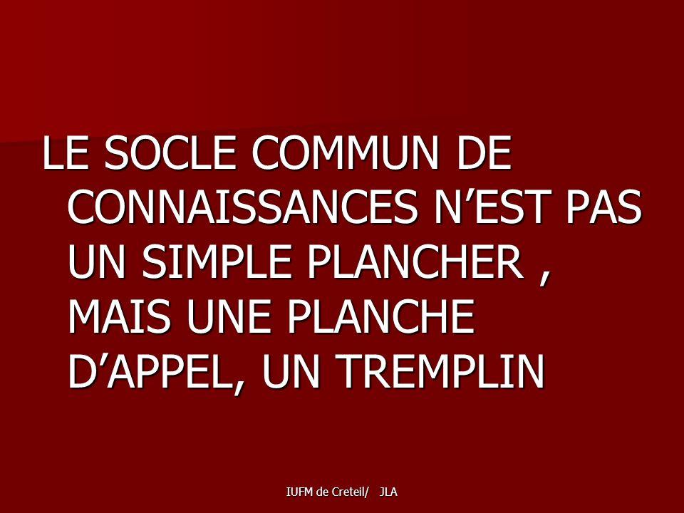 LE SOCLE COMMUN DE CONNAISSANCES N'EST PAS UN SIMPLE PLANCHER , MAIS UNE PLANCHE D'APPEL, UN TREMPLIN