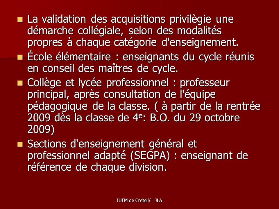 La validation des acquisitions privilègie une démarche collégiale, selon des modalités propres à chaque catégorie d enseignement.