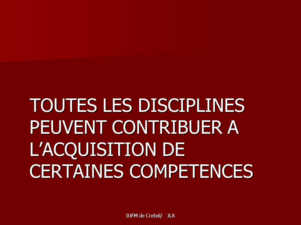 TOUTES LES DISCIPLINES PEUVENT CONTRIBUER A L'ACQUISITION DE CERTAINES COMPETENCES