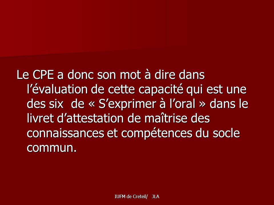 Le CPE a donc son mot à dire dans l'évaluation de cette capacité qui est une des six de « S'exprimer à l'oral » dans le livret d'attestation de maîtrise des connaissances et compétences du socle commun.