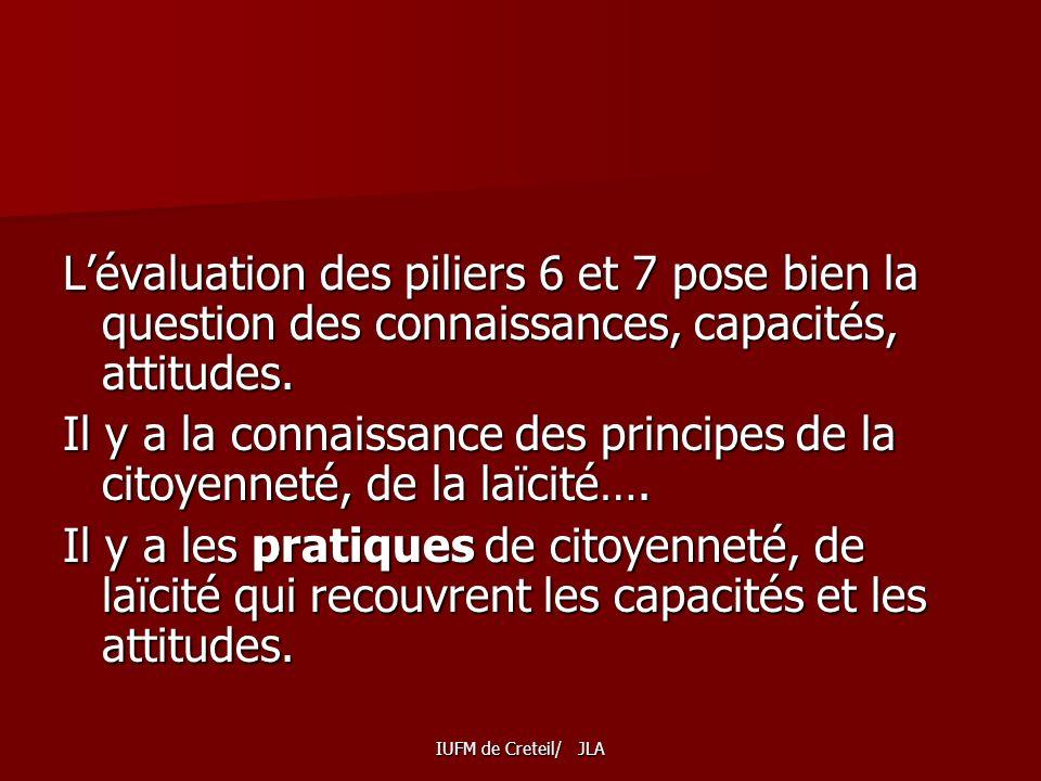 L'évaluation des piliers 6 et 7 pose bien la question des connaissances, capacités, attitudes.