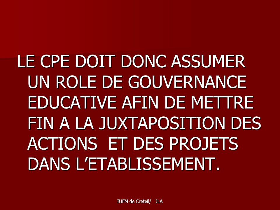 LE CPE DOIT DONC ASSUMER UN ROLE DE GOUVERNANCE EDUCATIVE AFIN DE METTRE FIN A LA JUXTAPOSITION DES ACTIONS ET DES PROJETS DANS L'ETABLISSEMENT.