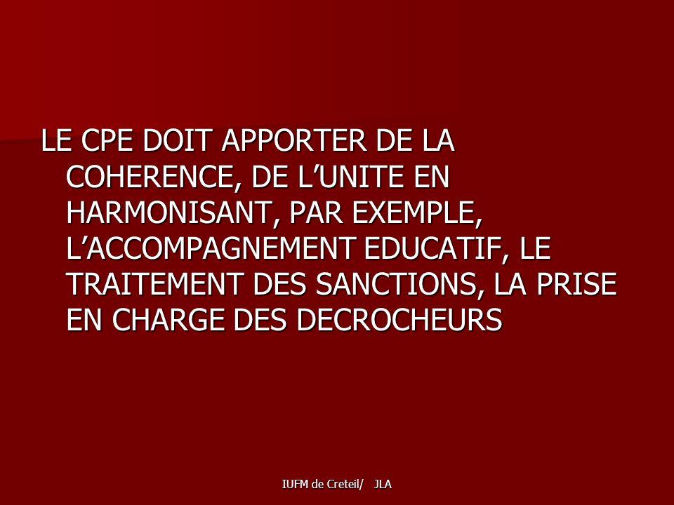 LE CPE DOIT APPORTER DE LA COHERENCE, DE L'UNITE EN HARMONISANT, PAR EXEMPLE, L'ACCOMPAGNEMENT EDUCATIF, LE TRAITEMENT DES SANCTIONS, LA PRISE EN CHARGE DES DECROCHEURS