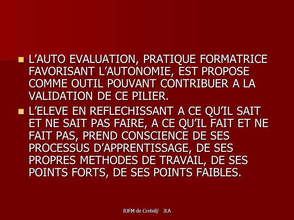 L'AUTO EVALUATION, PRATIQUE FORMATRICE FAVORISANT L'AUTONOMIE, EST PROPOSE COMME OUTIL POUVANT CONTRIBUER A LA VALIDATION DE CE PILIER.