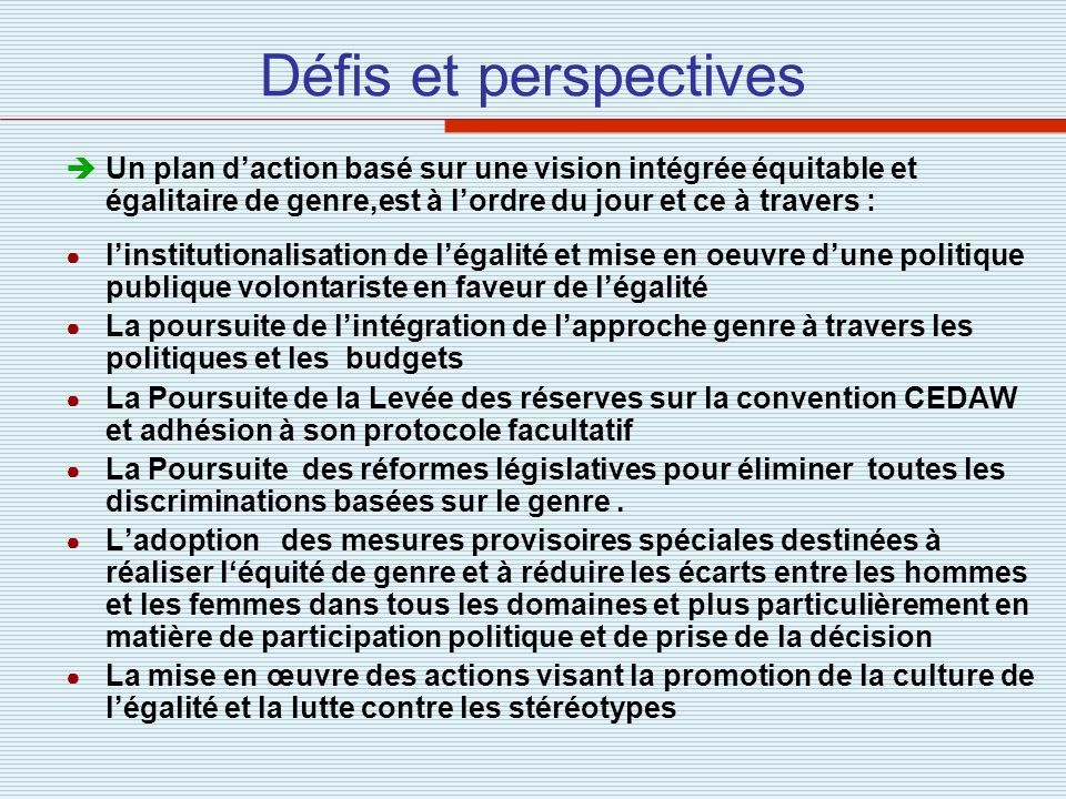 Défis et perspectives Un plan d'action basé sur une vision intégrée équitable et égalitaire de genre,est à l'ordre du jour et ce à travers :