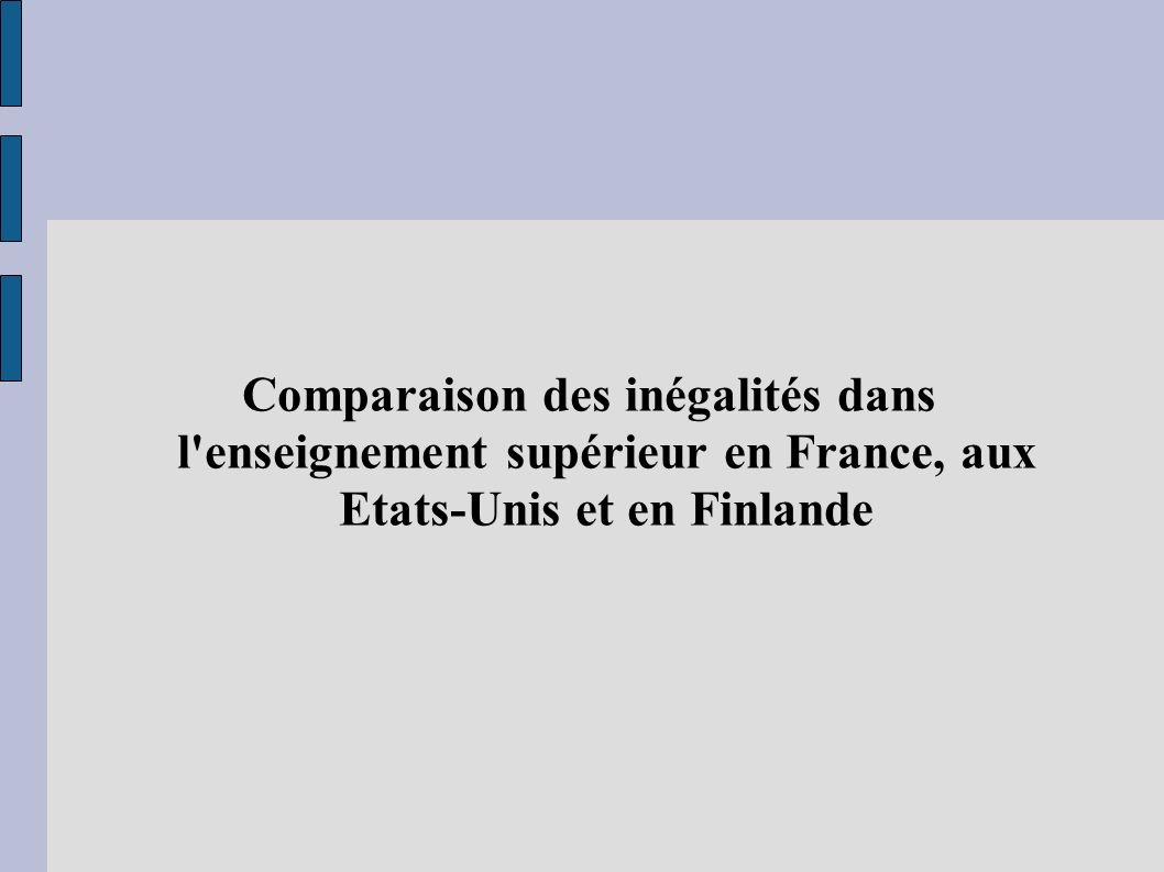 Comparaison des inégalités dans l enseignement supérieur en France, aux Etats-Unis et en Finlande